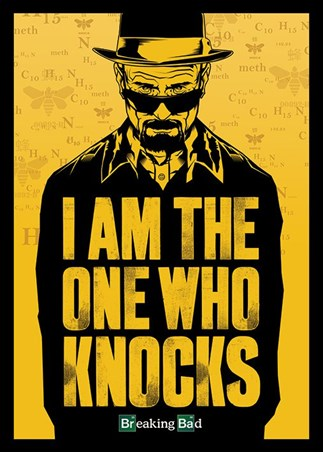 I Am The One Who Knocks - Breaking Bad