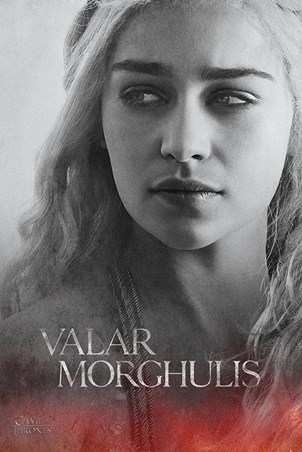 Daenerys - Valar Morghulis - Game Of Thrones