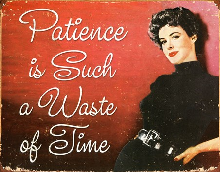 Patience - A Waste Of Time