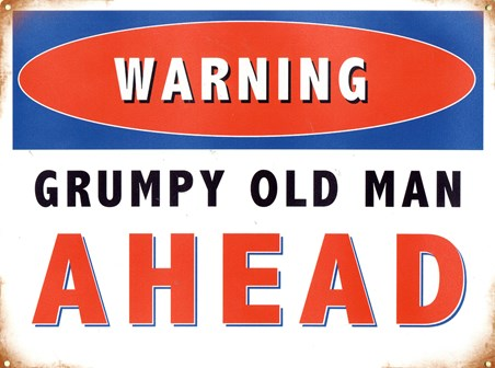 Warning! Grumpy Old Man Ahead - Humorous Quotes