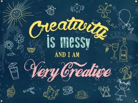 Creativity Is Messy - Be Warned