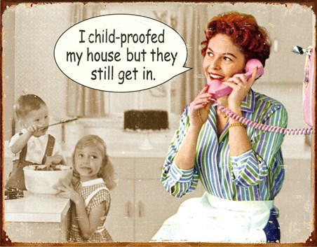 Childproofed My House - Darn Kids