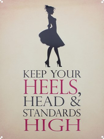 Keep Your Heels, Head & Standards High - Big Expectations