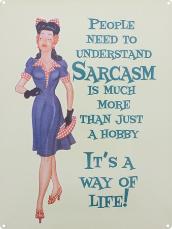 Sarcasm, It's A Way Of Life - So Get Over It