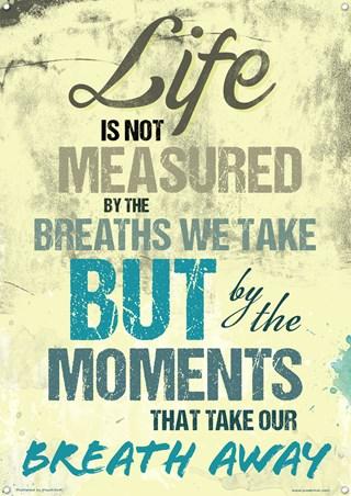 Life Is Not Measured By The Breaths We Take - But By The Moments That Take Our Breath Away
