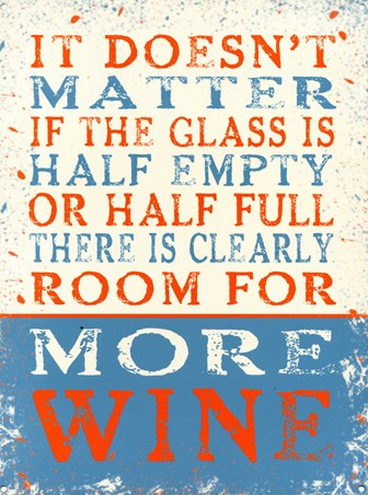 Half Empty Or Half Full - More Wine
