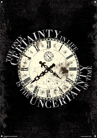 The Only Certainty In Life - Is The Uncertainty of Time