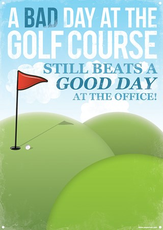 A Bad Day At The Golf Course - Beats A Good Day At The Office