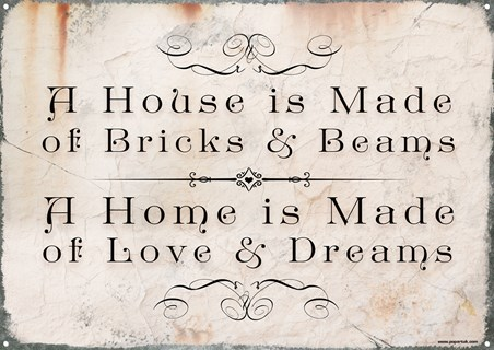 A Home Is Made of Love & Dreams - Not Bricks And Beams