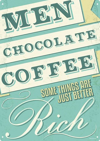 Some Things Are Just Better Rich - Men Chocolate and Coffee