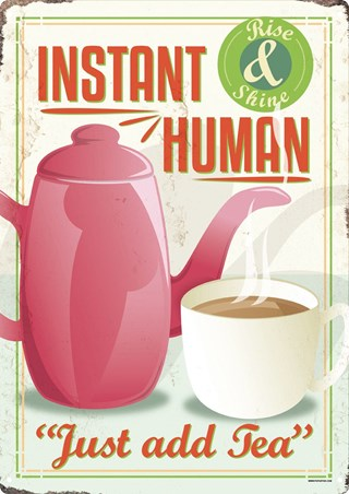 Framed Instant Human, Just Add Tea! - Rise and Shine
