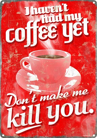 I Haven't Had My Coffee Yet! - Red Hot