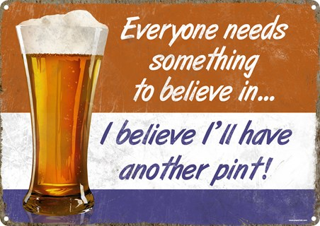 Everyone Needs Something To Believe In... - I'll Have Another Pint