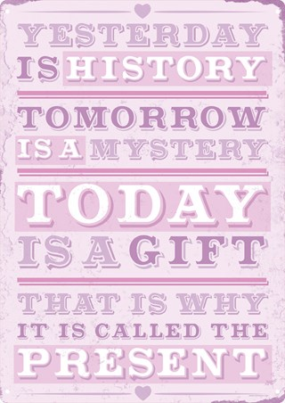 Yesterday Is History Tomorrow Is A Mystery - Today Is A Gift