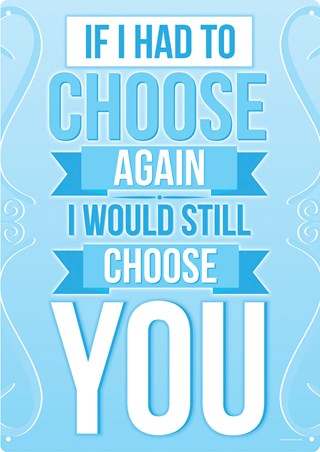 If I Had To Choose Again - I Would Still Choose You