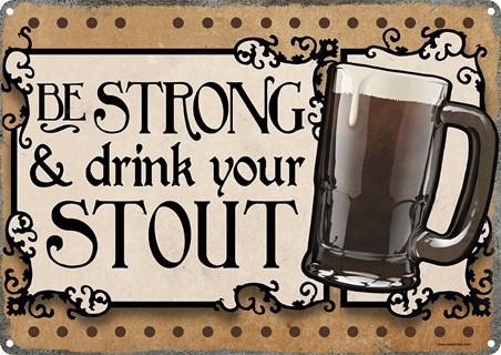 Be Strong - And Drink Your Stout