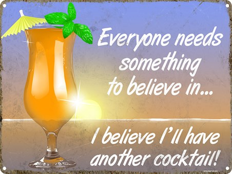 Everyone Needs Something To Believe In... - Another Cocktail