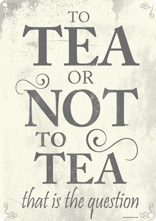 The Eternal Question - To Tea Or Not To Tea