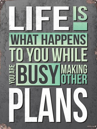 Life Is What Happens - While Making Plans