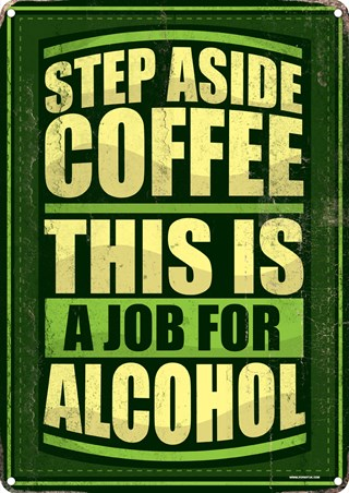 Step Aside Coffee - This Is A Job For Alcohol