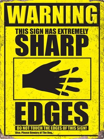 Warning Sign - Sharp Edges.....and Beware of the Dog