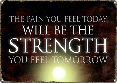 The Pain You Feel Today - The Strength Of Tomorrow