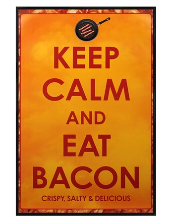 Gloss Black Framed Keep Calm and Eat Bacon - Crispy, Salty and Delicious