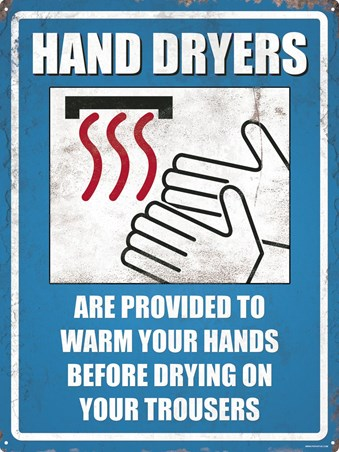 Hand Dryers Are Provided - A warning when washing your hands