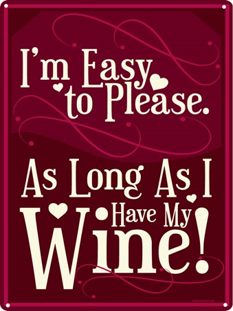 I'm Easy To Please - As Long As I Have My Wine!