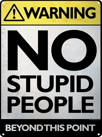 No Stupid People Beyond This Point - Warning!