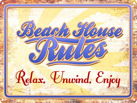 Relax. Unwind. Enjoy. - Beach House Rules