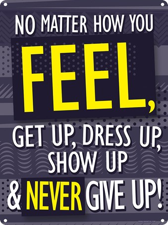 Framed No Matter How You Feel - Get Up, Dress Up, Show Up & Never Give Up