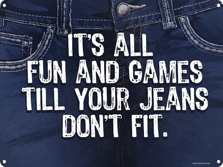 Framed They Will Stretch! - It's All Fun And Games Till Your Jeans Don't Fit