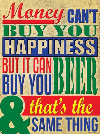 It's The Same Thing, Money Can't Buy You Happiness But It Can Buy You Beer