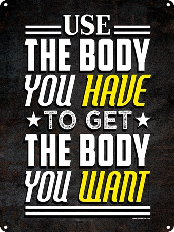 Only You Can Achieve It - Use The Body You Have To Get The Body You Want