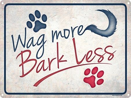 Wag More, Bark Less - And love your dog!