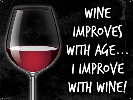 Pour Yourself A Glass - Wine Improves With Age... I Improve With Wine