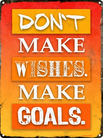 Don't Make Wishes - Make Goals