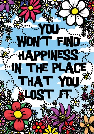 Framed You Won't Find Happiness - In The Place That You Lost It!
