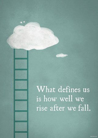 What Defines Us Is How We Rise - After We Fall