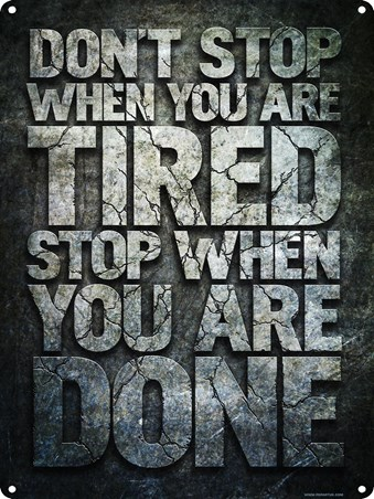 Don't Stop When You Are Tired - Stop When You Are Done!