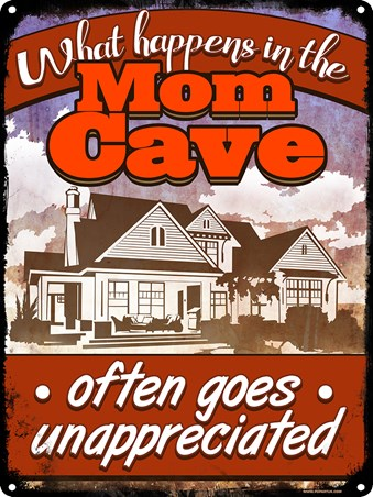 Often Goes Unappreciated - What Happens In The Mom Cave Tin Sign