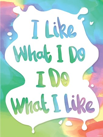 I Like What I Do Mini Poster - Humourus Quote