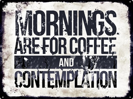 Say No To Everything Else - Mornings Are For Coffee And Contemplation