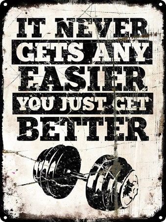 It Never Gets Any Easier - You Just Get Better