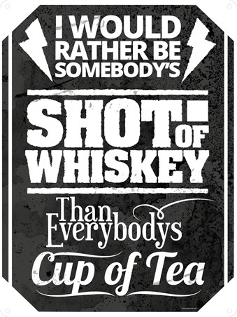 Framed Whiskey Or Tea? - I Would Rather Be