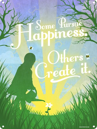 Some Pursue Happiness - Others Create It