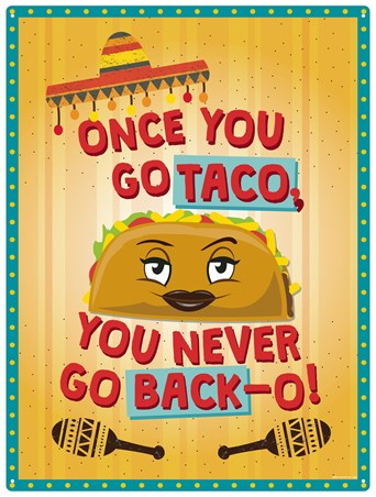 Once You Go Taco - You Never Go Back-O!
