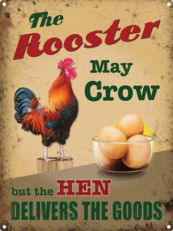 The Rooster May Crow, The Hen Delivers The Goods