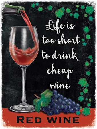 Life Is Too Short To Drink Cheap Wine - Red Wine